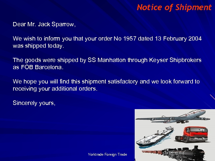 Notice of Shipment Dear Mr. Jack Sparrow, We wish to inform you that your