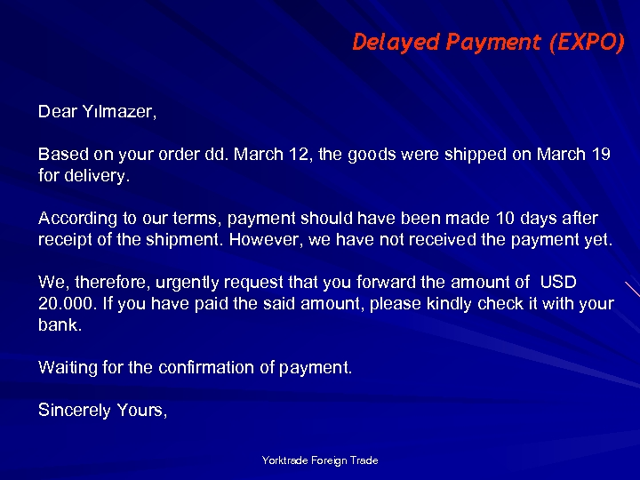 Delayed Payment (EXPO) Dear Yılmazer, Based on your order dd. March 12, the goods