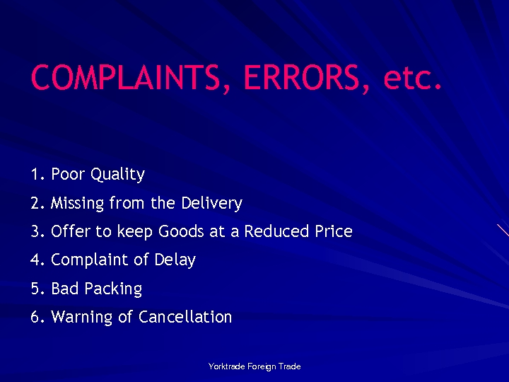 COMPLAINTS, ERRORS, etc. 1. Poor Quality 2. Missing from the Delivery 3. Offer to