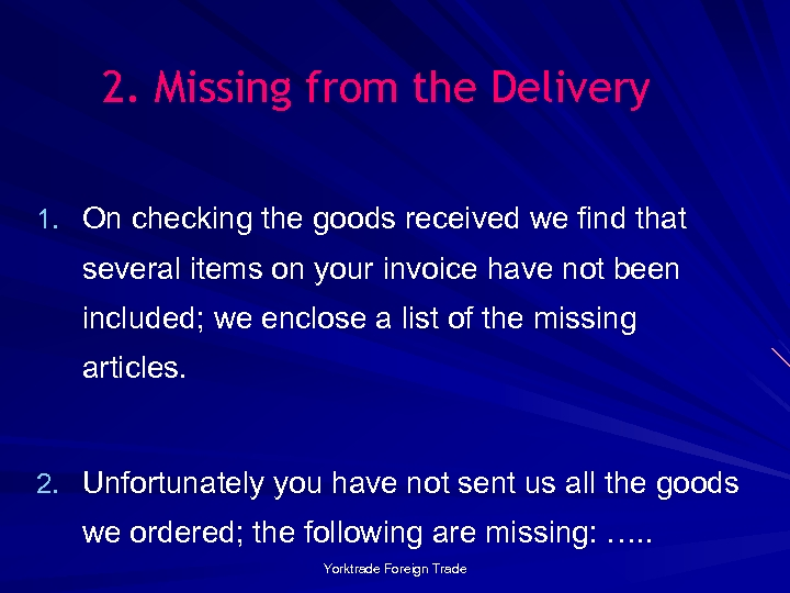 2. Missing from the Delivery 1. On checking the goods received we find that
