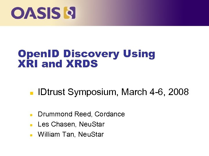 Open. ID Discovery Using XRI and XRDS n n IDtrust Symposium, March 4 -6,