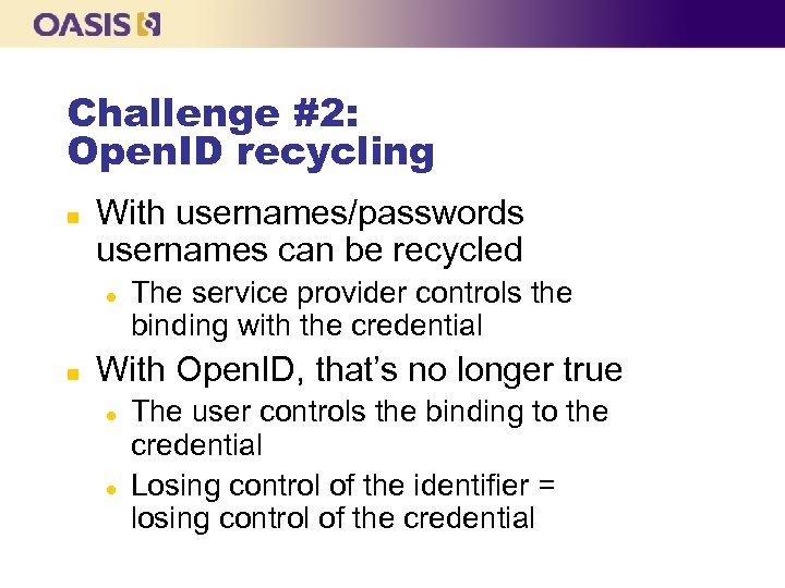 Challenge #2: Open. ID recycling n With usernames/passwords usernames can be recycled l n