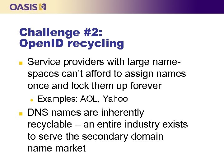 Challenge #2: Open. ID recycling n Service providers with large namespaces can't afford to