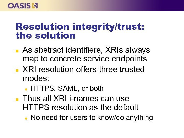 Resolution integrity/trust: the solution n n As abstract identifiers, XRIs always map to concrete