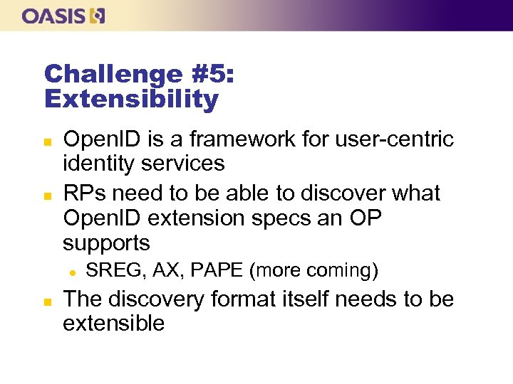 Challenge #5: Extensibility n n Open. ID is a framework for user-centric identity services