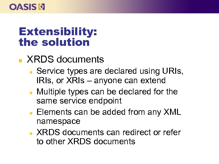 Extensibility: the solution n XRDS documents l l Service types are declared using URIs,