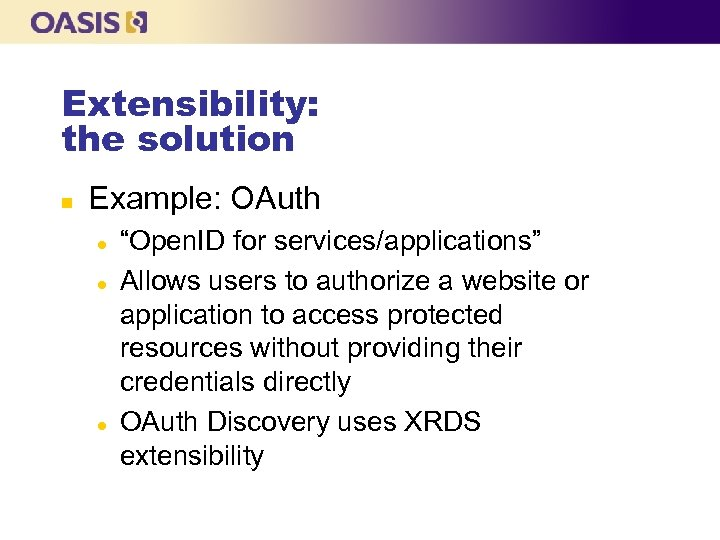 "Extensibility: the solution n Example: OAuth l l l ""Open. ID for services/applications"" Allows"