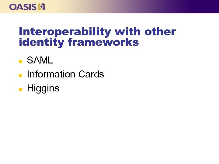 Interoperability with other identity frameworks n n n SAML Information Cards Higgins