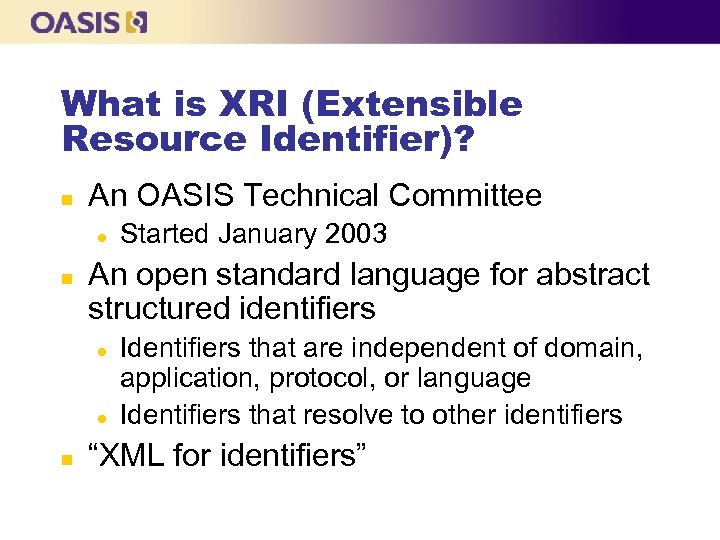 What is XRI (Extensible Resource Identifier)? n An OASIS Technical Committee l n An