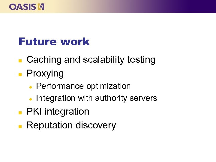 Future work n n Caching and scalability testing Proxying l l n n Performance