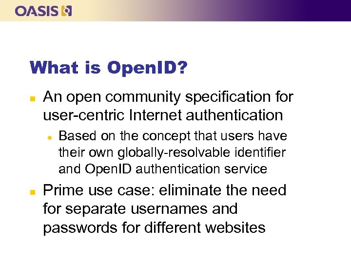What is Open. ID? n An open community specification for user-centric Internet authentication l