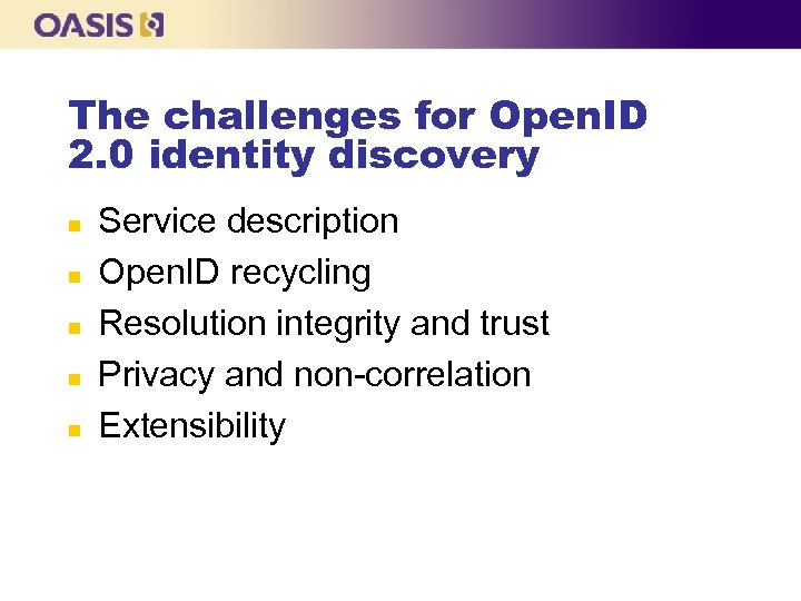The challenges for Open. ID 2. 0 identity discovery n n n Service description