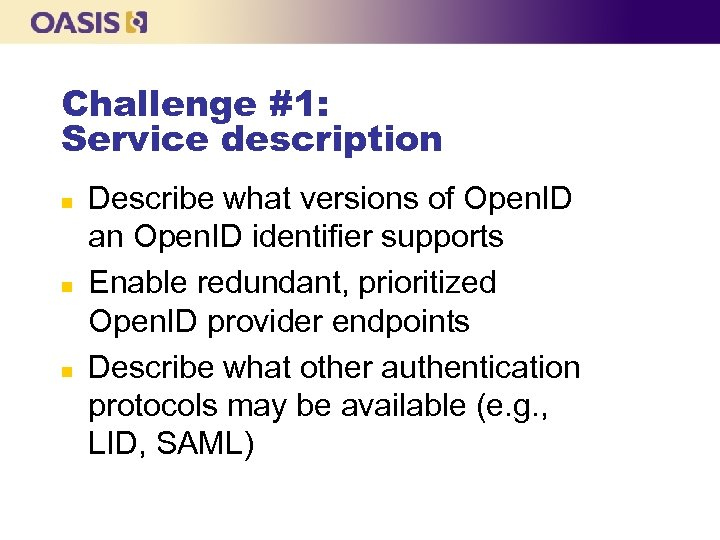 Challenge #1: Service description n Describe what versions of Open. ID an Open. ID