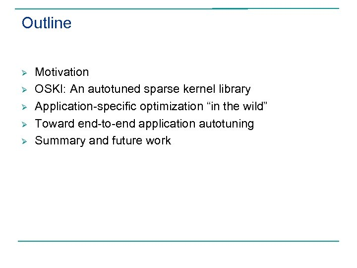 "Outline Ø Ø Ø Motivation OSKI: An autotuned sparse kernel library Application-specific optimization ""in"