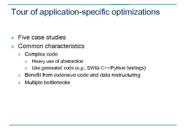 Tour of application-specific optimizations Ø Ø Five case studies Common characteristics Ø Complex code