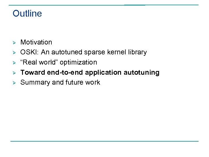 "Outline Ø Ø Ø Motivation OSKI: An autotuned sparse kernel library ""Real world"" optimization"