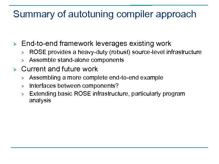 Summary of autotuning compiler approach Ø End-to-end framework leverages existing work Ø Ø Ø