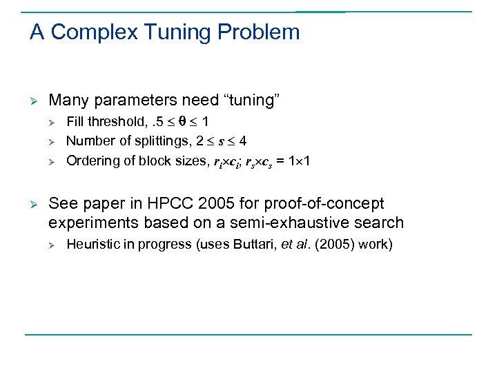 "A Complex Tuning Problem Ø Many parameters need ""tuning"" Ø Ø Fill threshold, ."