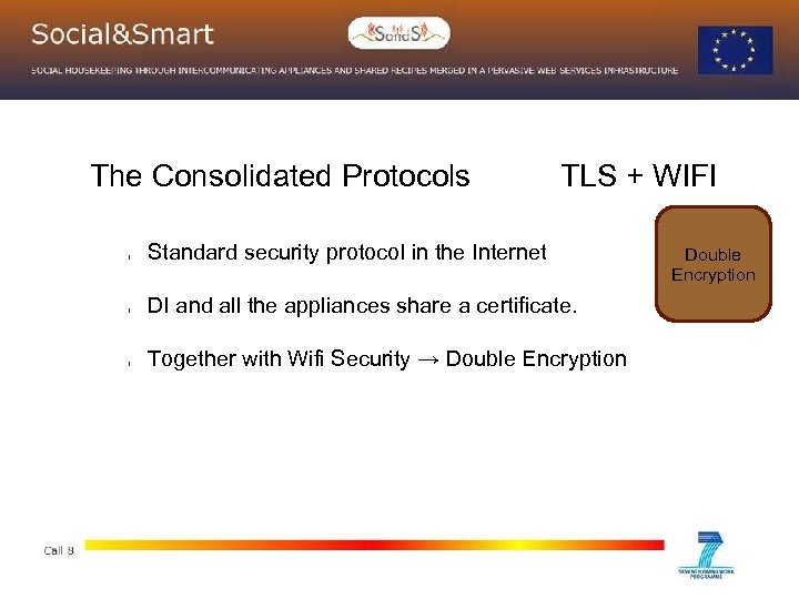 The Consolidated Protocols l l l TLS + WIFI Standard security protocol in the