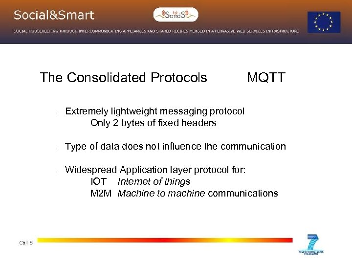 The Consolidated Protocols l l l MQTT Extremely lightweight messaging protocol Only 2 bytes