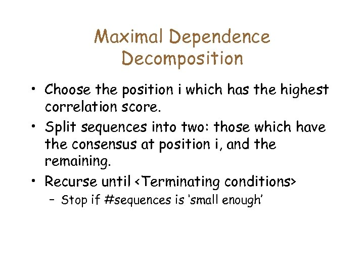 Maximal Dependence Decomposition • Choose the position i which has the highest correlation score.