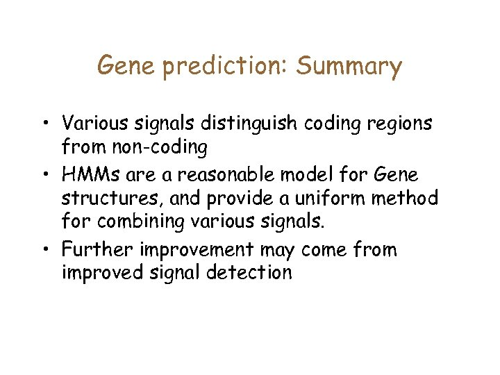 Gene prediction: Summary • Various signals distinguish coding regions from non-coding • HMMs are