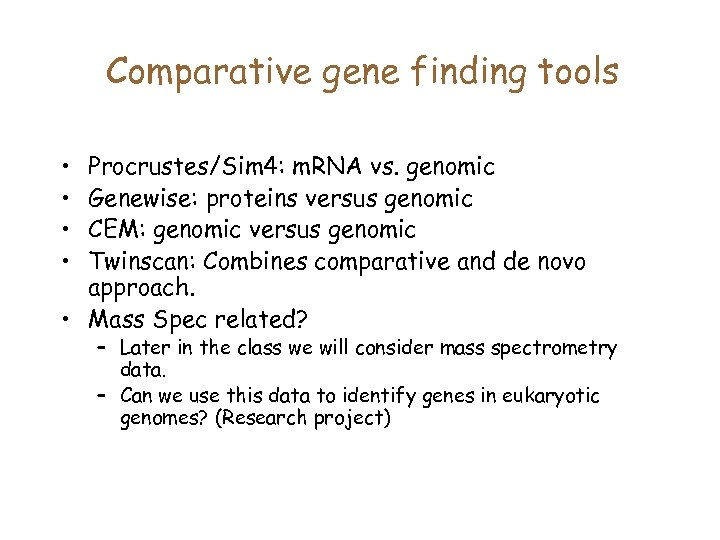 Comparative gene finding tools • • Procrustes/Sim 4: m. RNA vs. genomic Genewise: proteins