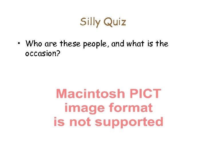 Silly Quiz • Who are these people, and what is the occasion?