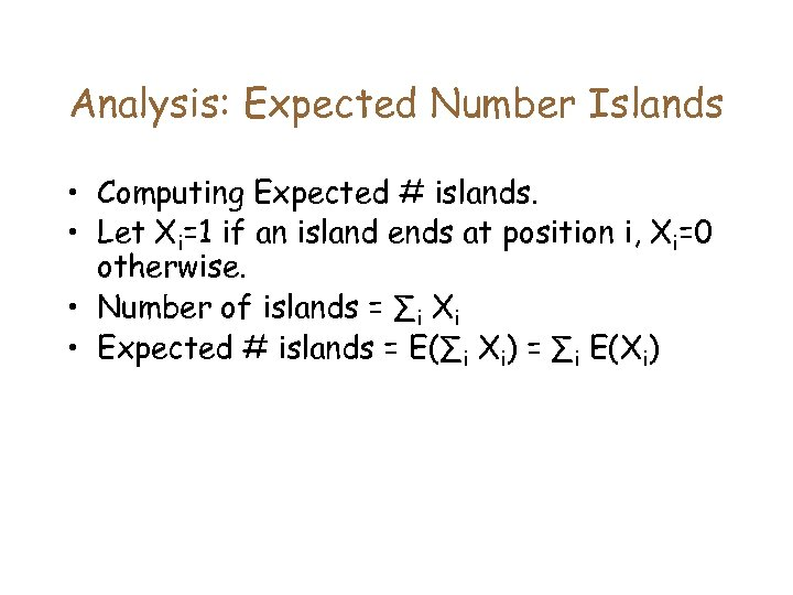 Analysis: Expected Number Islands • Computing Expected # islands. • Let Xi=1 if an