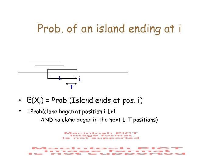 Prob. of an island ending at i L i T • E(Xi) = Prob