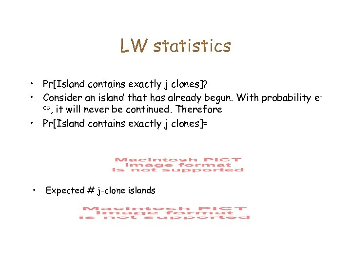 LW statistics • Pr[Island contains exactly j clones]? • Consider an island that has