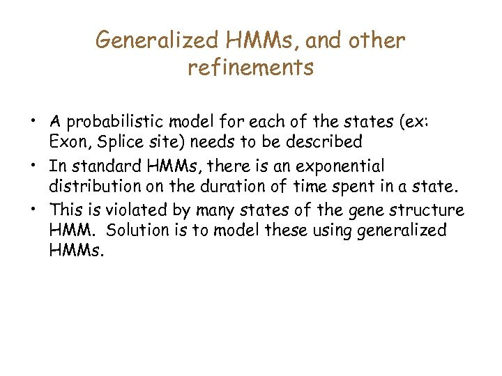 Generalized HMMs, and other refinements • A probabilistic model for each of the states
