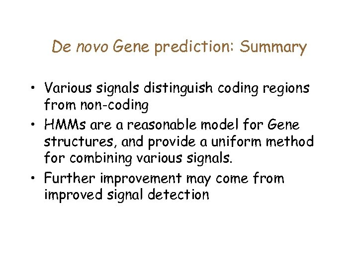 De novo Gene prediction: Summary • Various signals distinguish coding regions from non-coding •