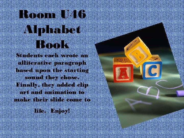 Room U 46 Alphabet Book Students each wrote an alliterative paragraph based upon the