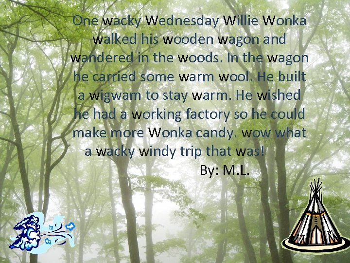 One wacky Wednesday Willie Wonka walked his wooden wagon and wandered in the woods.