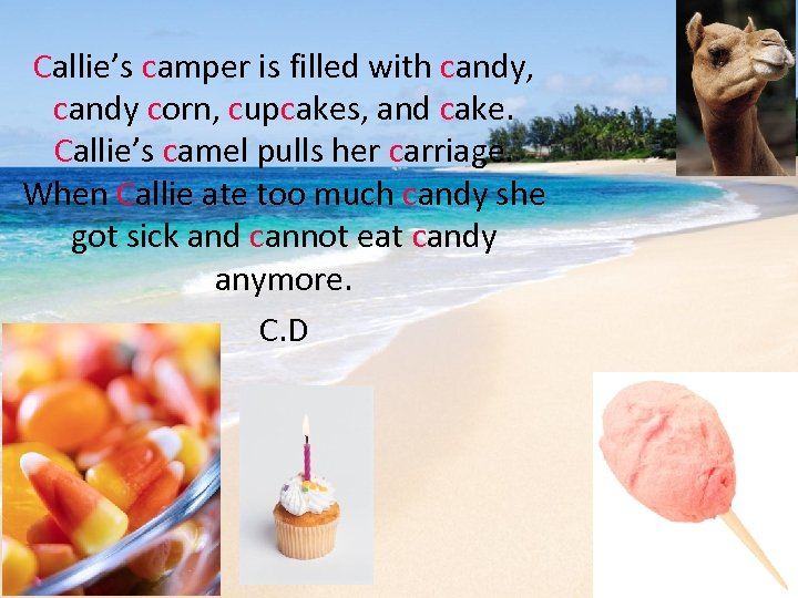Callie's camper is filled with candy, candy corn, cupcakes, and cake. Callie's camel pulls