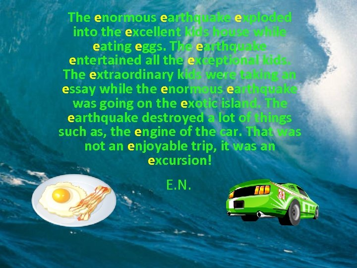 The enormous earthquake exploded into the excellent kids house while eating eggs. The earthquake
