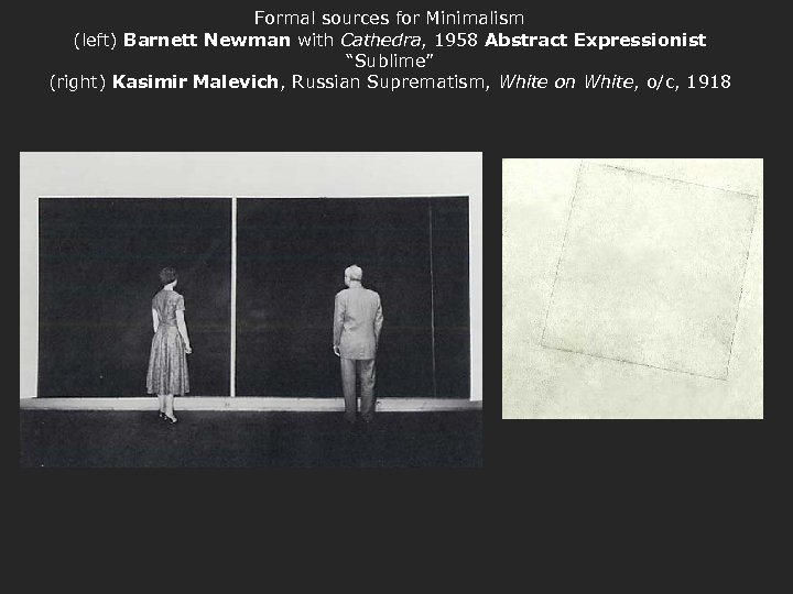 "Formal sources for Minimalism (left) Barnett Newman with Cathedra, 1958 Abstract Expressionist ""Sublime"" (right)"