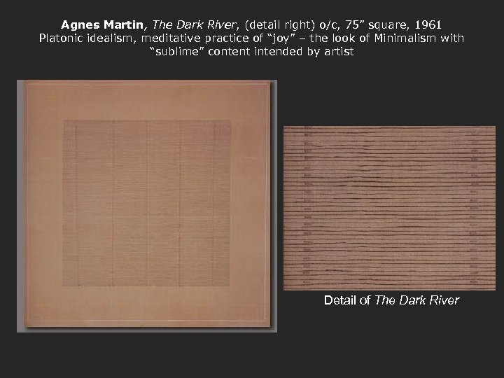 "Agnes Martin, The Dark River, (detail right) o/c, 75"" square, 1961 Platonic idealism, meditative"