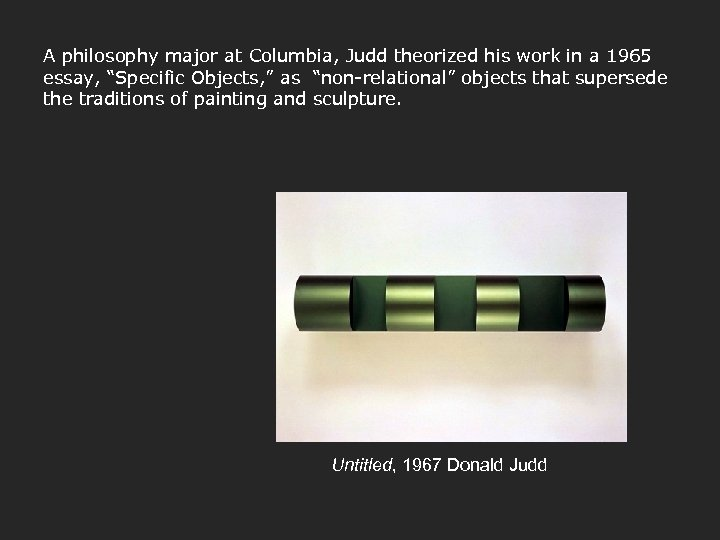 """A philosophy major at Columbia, Judd theorized his work in a 1965 essay, """"Specific"""
