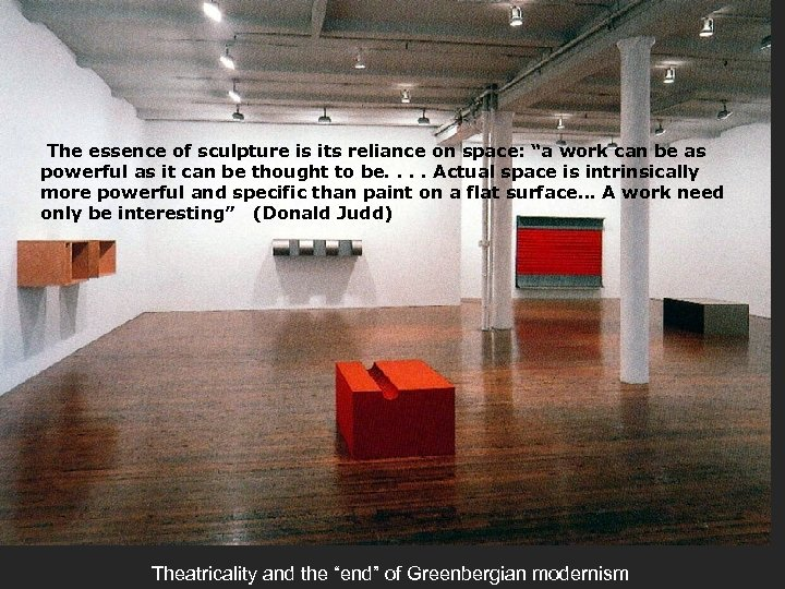 "The essence of sculpture is its reliance on space: ""a work can be as"