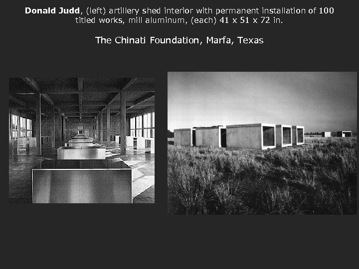 Donald Judd, (left) artillery shed interior with permanent installation of 100 titled works, mill