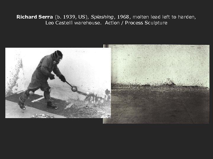 Richard Serra (b. 1939, US), Splashing, 1968, molten lead left to harden, Leo Castelli