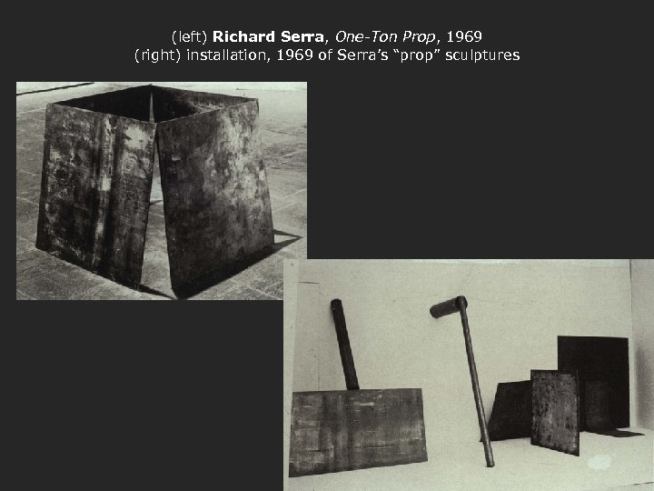 "(left) Richard Serra, One-Ton Prop, 1969 (right) installation, 1969 of Serra's ""prop"" sculptures"