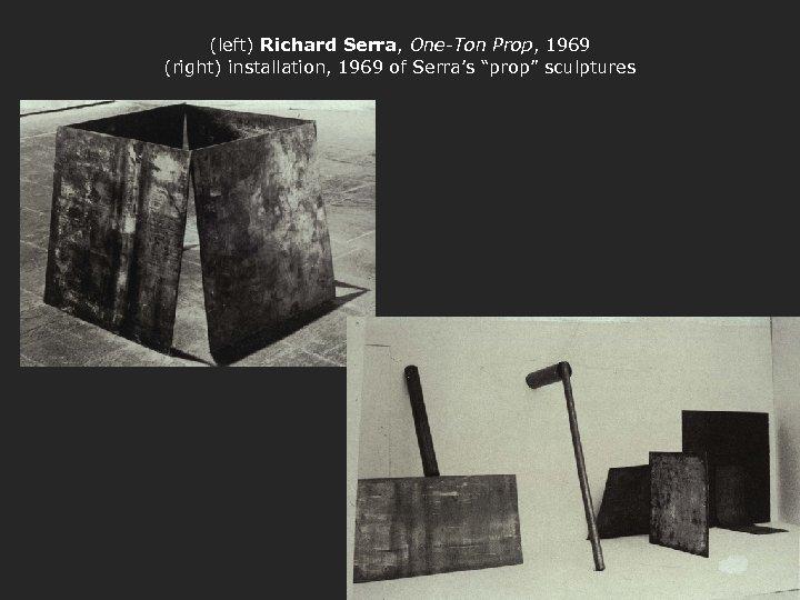 "(left) Richard Serra, One-Ton Prop, 1969 (right) installation, 1969 of Serra's ""prop"" sculptures"