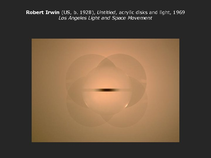 Robert Irwin (US, b. 1928), Untitled, acrylic disks and light, 1969 Los Angeles Light