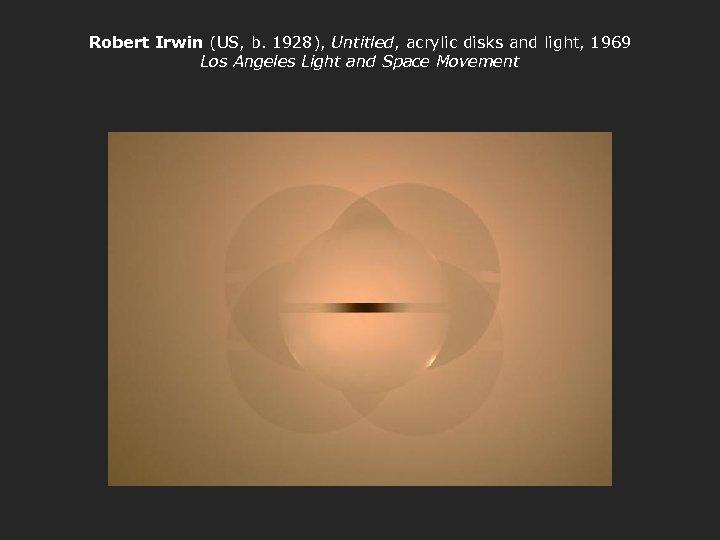 Robert Irwin (US, b. 1928), Untitled, acrylic disks and light, 1969 Los Angeles Light