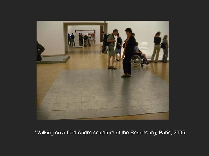 Walking on a Carl Andre sculpture at the Beaubourg, Paris, 2005