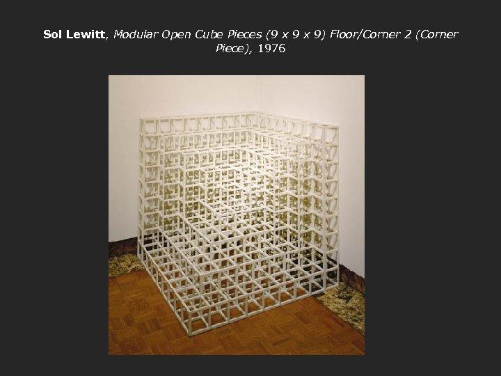 Sol Lewitt, Modular Open Cube Pieces (9 x 9) Floor/Corner 2 (Corner Piece), 1976