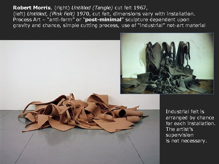 Robert Morris, (right) Untitled (Tangle) cut felt 1967, (left) Untitled, (Pink Felt) 1970, cut